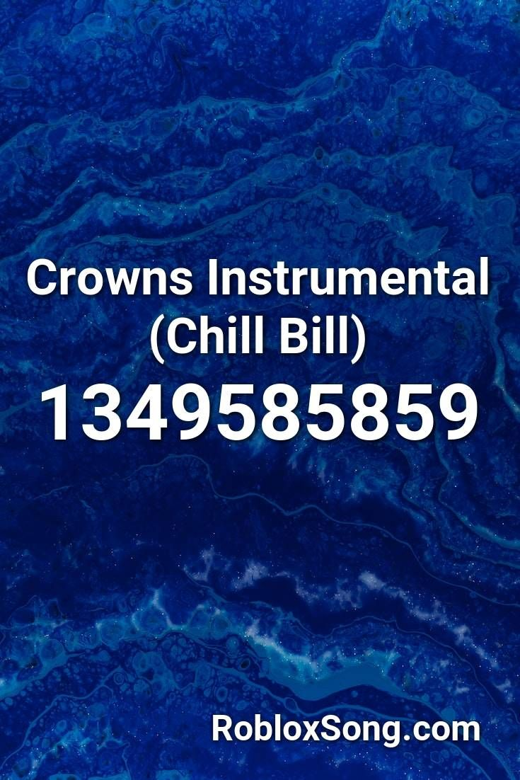 Chill Bill Roblox Id Code Crowns Instrumental Chill Bill Roblox Id Roblox Music Codes In 2020 Roblox Chill Beach Songs