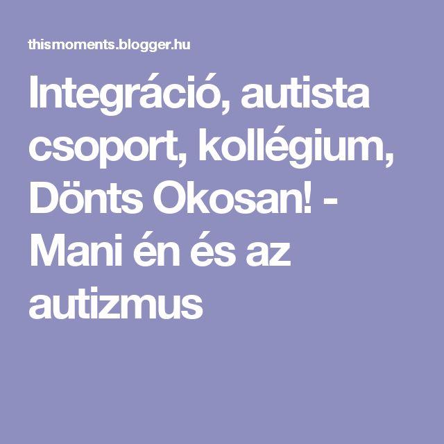 Integráció, autista csoport, kollégium, Dönts Okosan! - Mani én és az autizmus