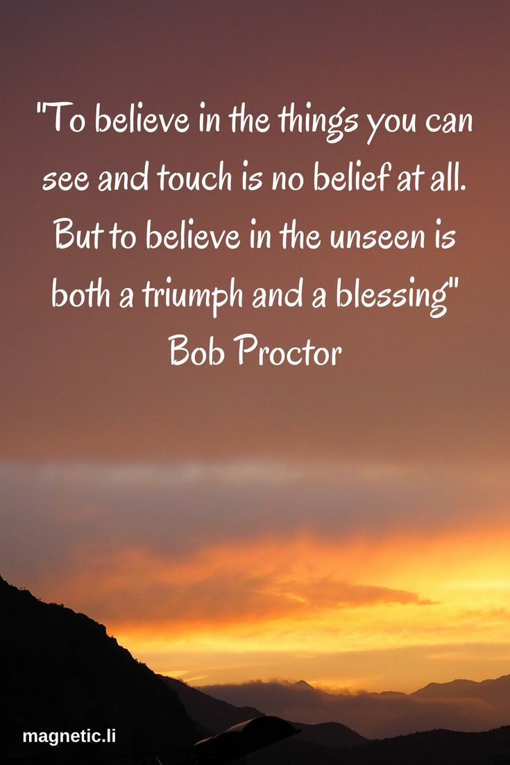 Have belief in the power of thought, and that which you can't see. Read my blog post to find out how Bob Proctor can help you tap into unseen powers and finally reach your full potential