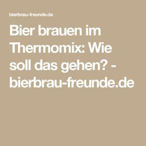 Bier brauen im Thermomix: Wie soll das gehen? - bierbrau-freunde.de