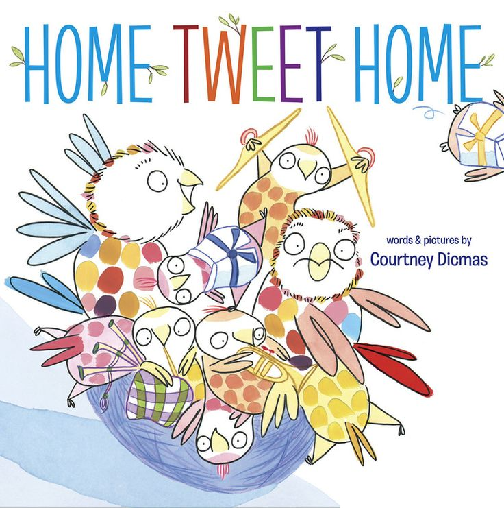 """Home Tweet Home"", by Courtney Dicmas.  Pippi and Burt are tired of sharing their crowded nest with eight noisy little siblings, so off they fly to see the big, wide world and find a new home."