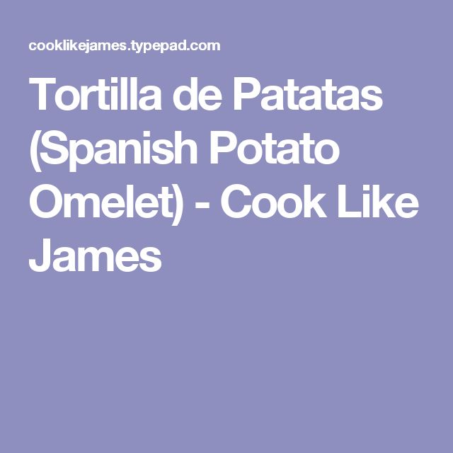 Tortilla de Patatas (Spanish Potato Omelet) - Cook Like James