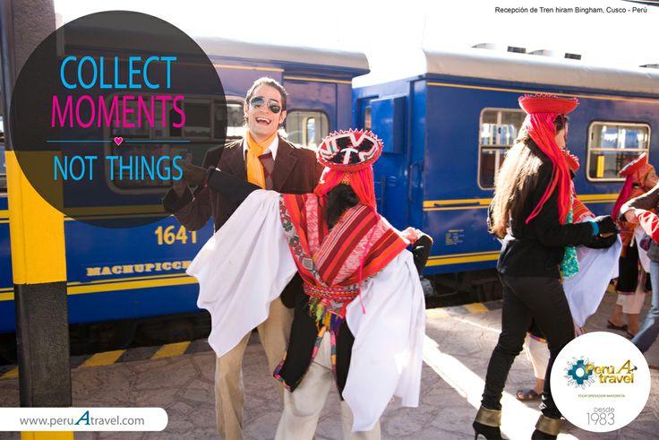 COLLECT MOMENTS, NOT THINGS. Bienvenida al tren Hiram Bingham, Cusco - Perú