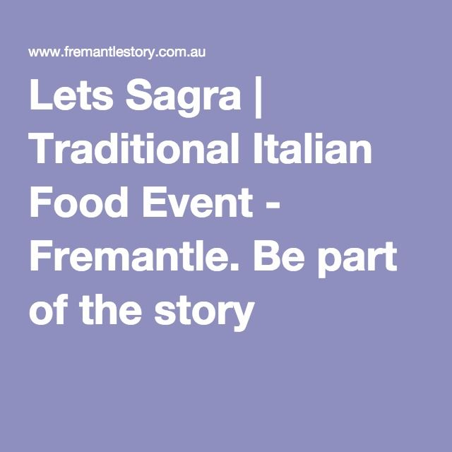 Lets Sagra | Traditional Italian Food Event - Fremantle. Be part of the story