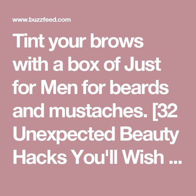 Tint your brows with a box of Just for Men for beards and mustaches.  [32 Unexpected Beauty Hacks You'll Wish You'd Known About Sooner]