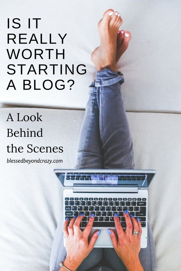 Is It Really Worth Starting A Blog? A Look Behind the Scenes #blessedbeyondcrazy #blog