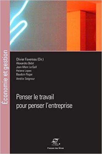Penser le travail pour penser l'entreprise - Collectif, Olivier Favereau, Alexandra Bidet, Jean-Marc Le Gall, Helena Lopes