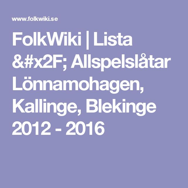 FolkWiki | Lista / Allspelslåtar Lönnamohagen, Kallinge, Blekinge 2012 - 2016