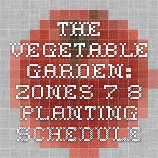 The Ve able Garden Zones 7 8 Planting Schedule Cibolo Texas