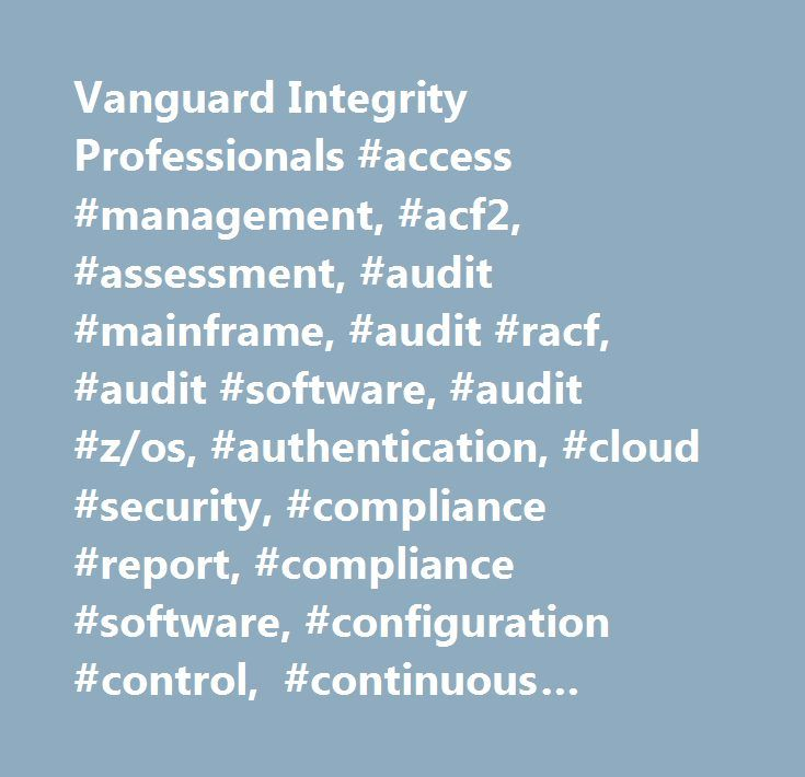Vanguard Integrity Professionals #access #management, #acf2, #assessment, #audit #mainframe, #audit #racf, #audit #software, #audit #z/os, #authentication, #cloud #security, #compliance #report, #compliance #software, #configuration #control, #continuous #monitoring, #cryptography, #cybersecurity, #db2 #migration, #digital #certificate, #isa, #enterprise #security, #extract, #firewall #software, #free #software, #iam, #identity, #identity #management, #ids, #intrusion #detection, #intrusion…