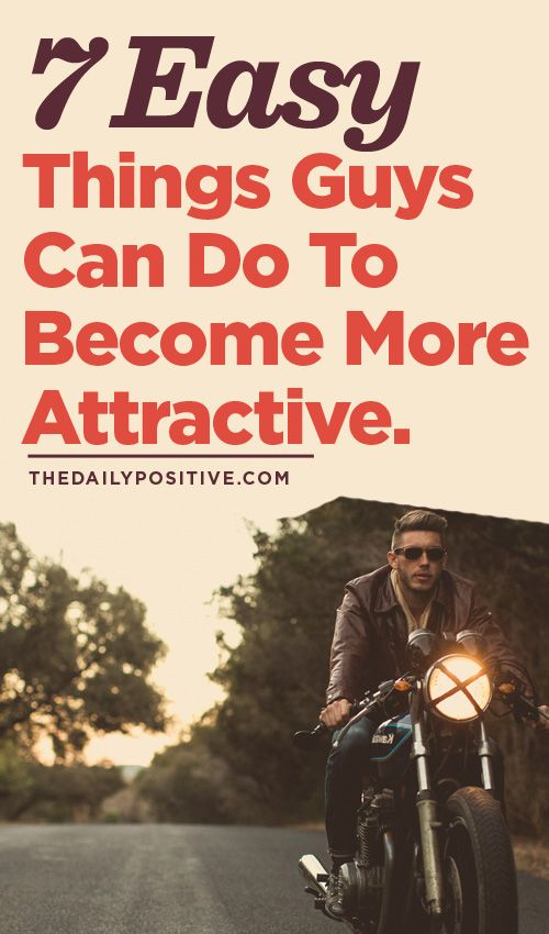 7 Easy Things Guys Can Do To Become More Attractive