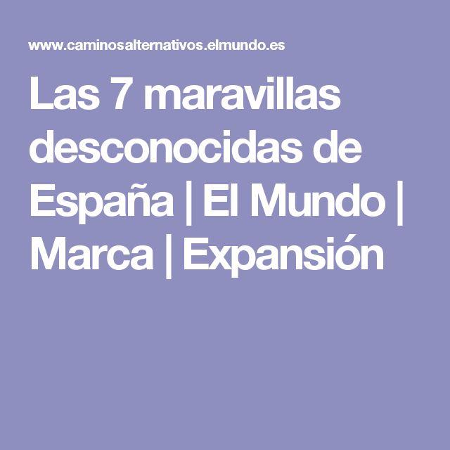 Las 7 maravillas desconocidas de España | El Mundo | Marca | Expansión