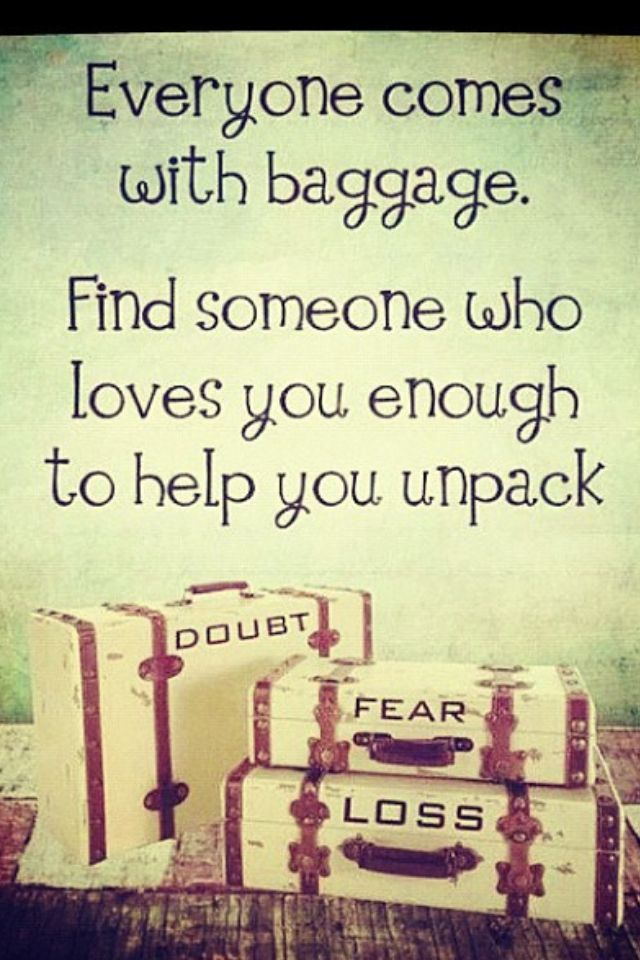 """""""Everyone comes with baggage. Find someone who loves you enough to help you unpack."""""""