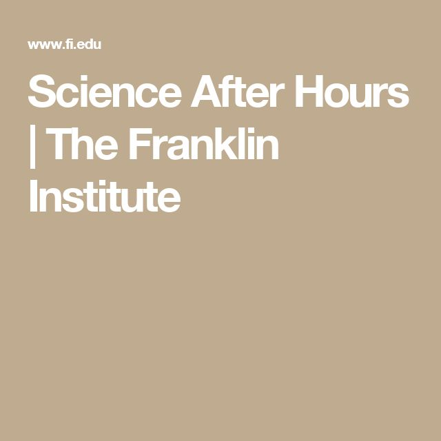 Science After Hours | The Franklin Institute