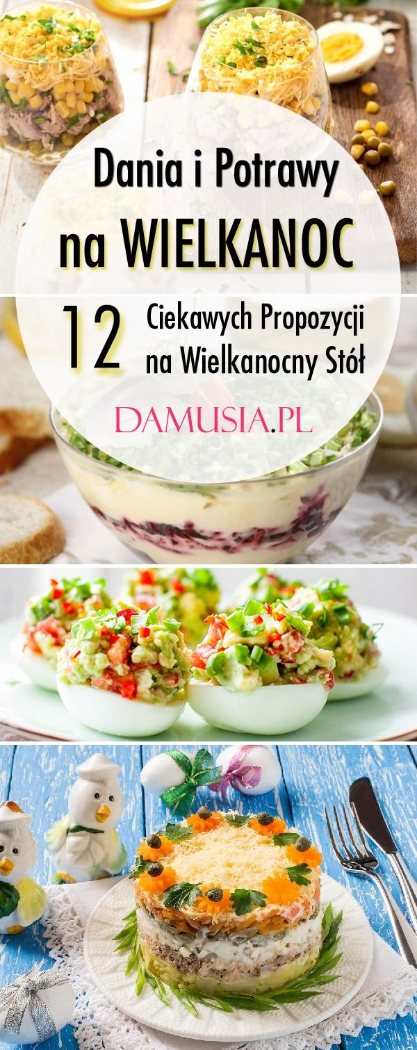 Dania I Potrawy Na Wielkanoc 12 Ciekawych Propozycji Na Wielkanocny Stol Damusia Pl Cooking Food Food And Drink
