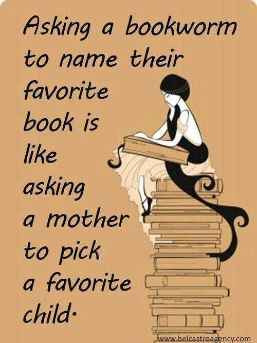 Don't EVER ask me to pick a favorite book, unless you want a list a mile long.