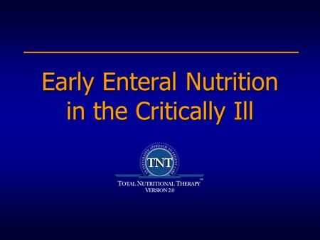 Early Enteral Nutrition in the Critically Ill. Objectives To define early enteral nutrition To review the benefits of early enteral nutrition To explain.