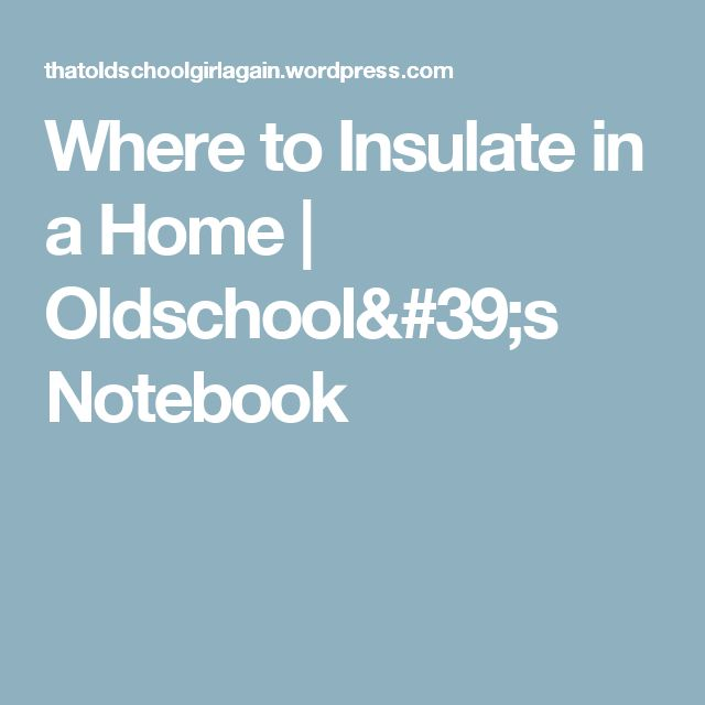 Where to Insulate in a Home | Oldschool's Notebook