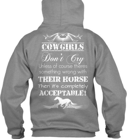 COWGIRLS Don't Cry Unless of course theres something wrong with their horse Then it's completely ACCEPTABLE!