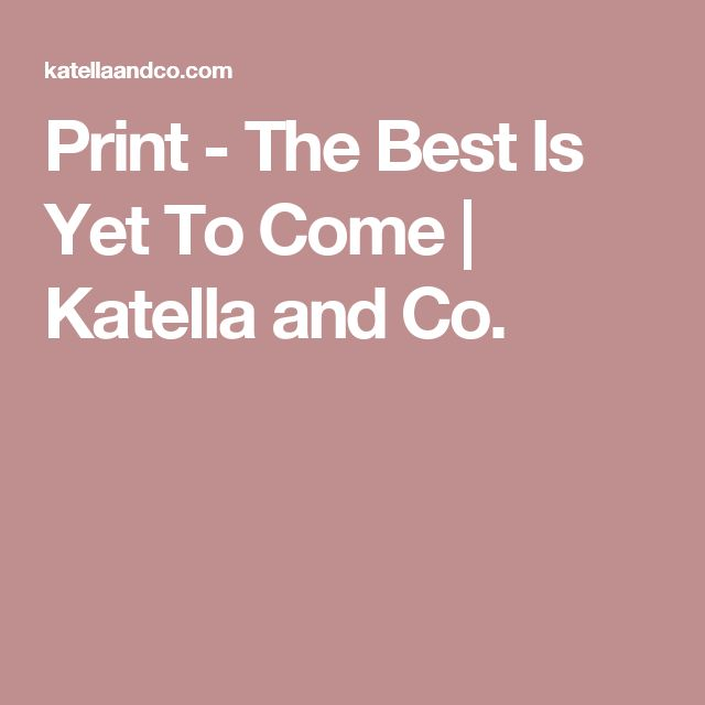 Print - The Best Is Yet To Come | Katella and Co.