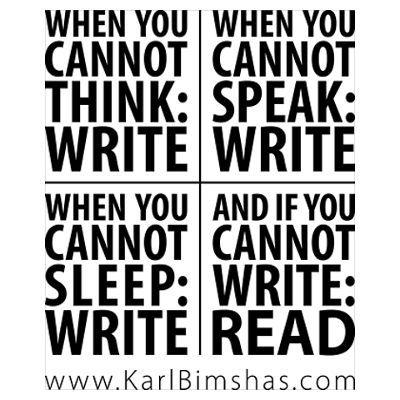 """Inspiriation Schreiben *** Wenn Du nicht denken kannst: Schreibe. Wenn Du nicht sprechen kannst: Schreibe. Wenn Du nicht schlafen kannst: Schreibe. Und wenn Du nicht schreiben kannst: Lese. *** """"When you cannot think: write. When you cannot speak: write. When you cannot sleep: write. And if you cannot write: read."""
