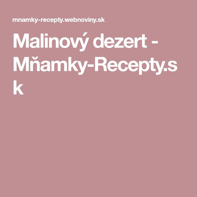 Malinový dezert - Mňamky-Recepty.sk