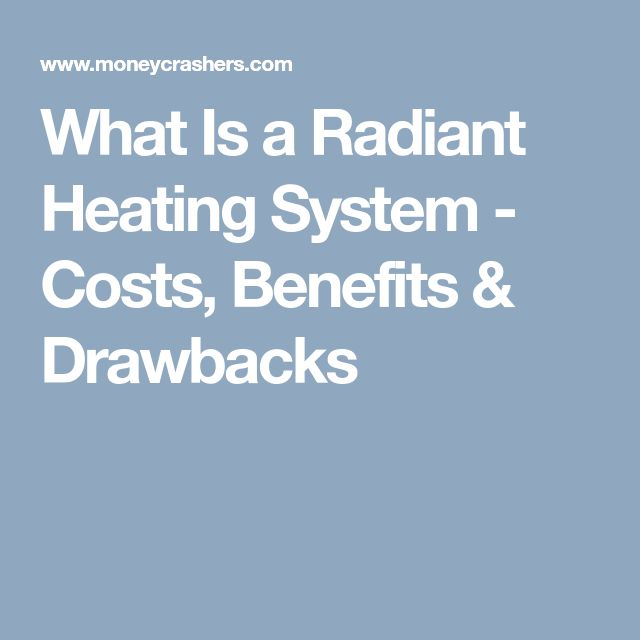 What Is a Radiant Heating System - Costs, Benefits & Drawbacks