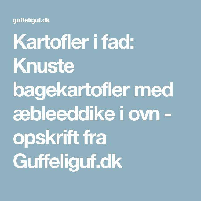 Kartofler i fad: Knuste bagekartofler med æbleeddike i ovn - opskrift fra Guffeliguf.dk