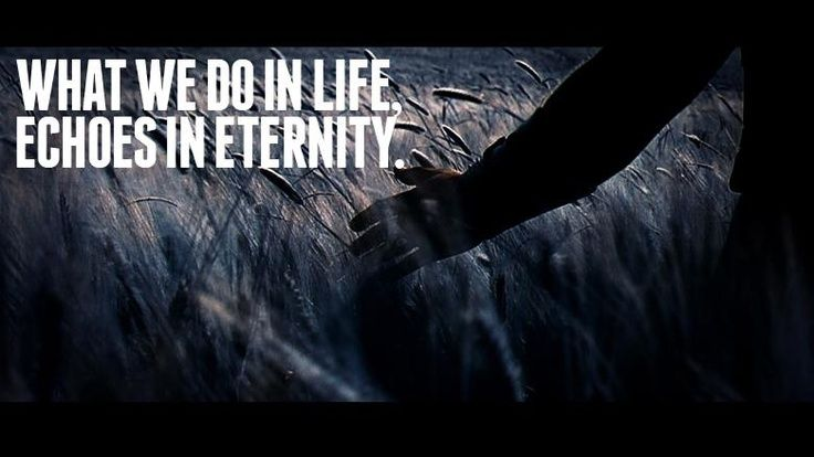 Gladiator Quotes: What We Do In Life Echoes In Eternity. Strength & Honor!