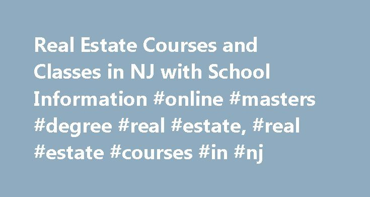 Real Estate Courses and Classes in NJ with School Information #online #masters #degree #real #estate, #real #estate #courses #in #nj http://insurances.nef2.com/real-estate-courses-and-classes-in-nj-with-school-information-online-masters-degree-real-estate-real-estate-courses-in-nj/  # Real Estate Courses and Classes in NJ with School Information There are more than 80 schools in the state of New Jersey that have real estate courses and classes. Read an overview of 9 of the largest schools'…