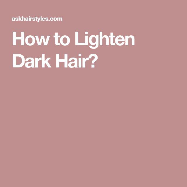 How to Lighten Dark Hair?