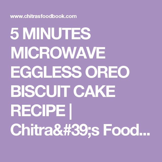 5 MINUTES MICROWAVE EGGLESS OREO BISCUIT CAKE RECIPE         |          Chitra's Food Book