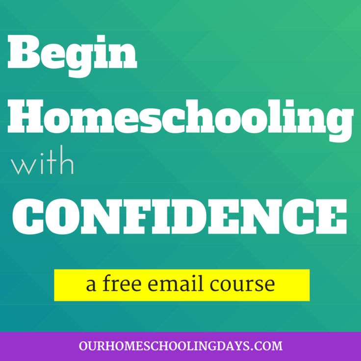 Begin Homeschooling with Confidence-a free email course from Our Homeschooling Days, designed to get you off and started in homeschooling easily and confidently! Click to sign up!