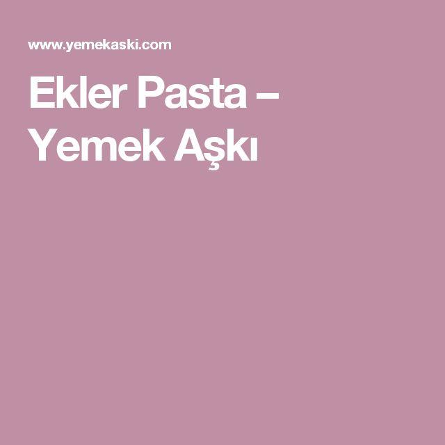 Ekler Pasta – Yemek Aşkı