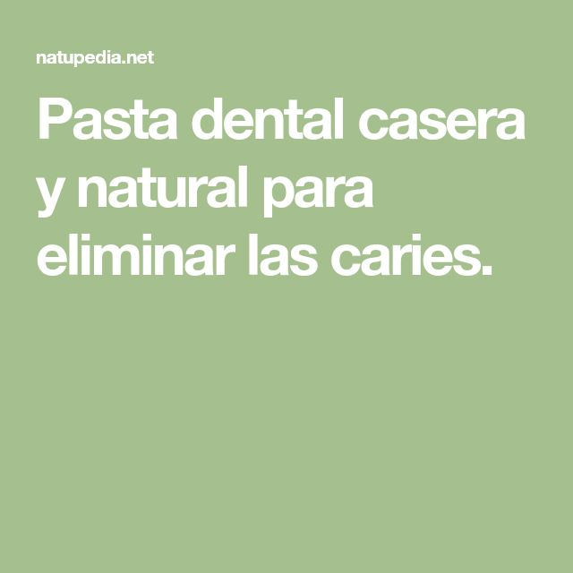 Pasta dental casera y natural para eliminar las caries.