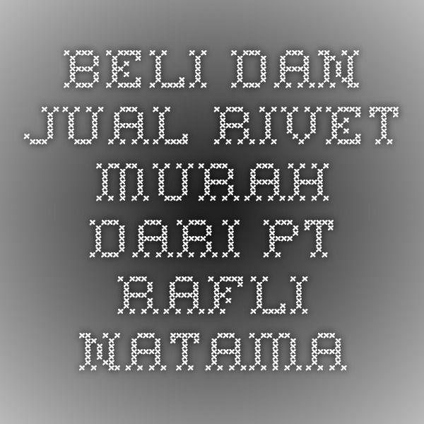 Beli dan Jual Rivet Murah dari Pt. Rafli Natama
