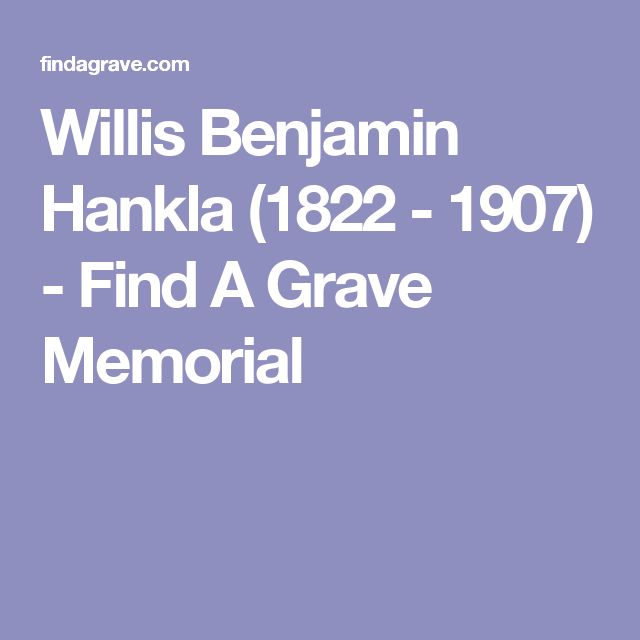 Willis Benjamin Hankla (1822 - 1907) - Find A Grave Memorial