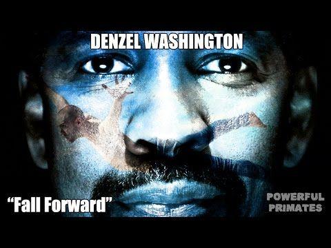 Denzel Washington - Fall Forward. When you fall, fall forward...YouTube