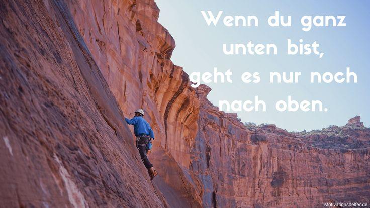 Wenn du ganz unten bist, geht es nur noch nach oben.  #Motivation #Inspiration #Motivationsbilder #Motivationssprüche #Quotes