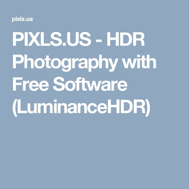 PIXLS.US -  HDR Photography with Free Software (LuminanceHDR)