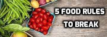 5 Food Rules to Break