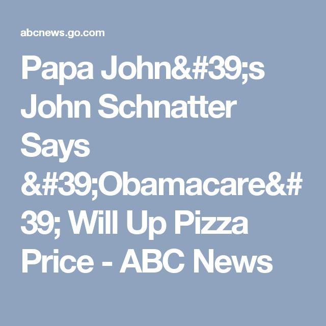 Papa John's John Schnatter Says 'Obamacare' Will Up Pizza Price - ABC News