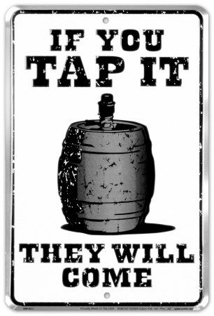 If You Tap It, They Will Come Tin Sign