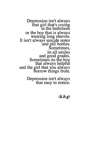 For all the beautiful people who suffer from depression, there is always someone who cares about you so keep fighting and stay strong. I can't promise everything's always going to be good or that things will get better soon but you just got to keep pushing on and believe that someday they will.