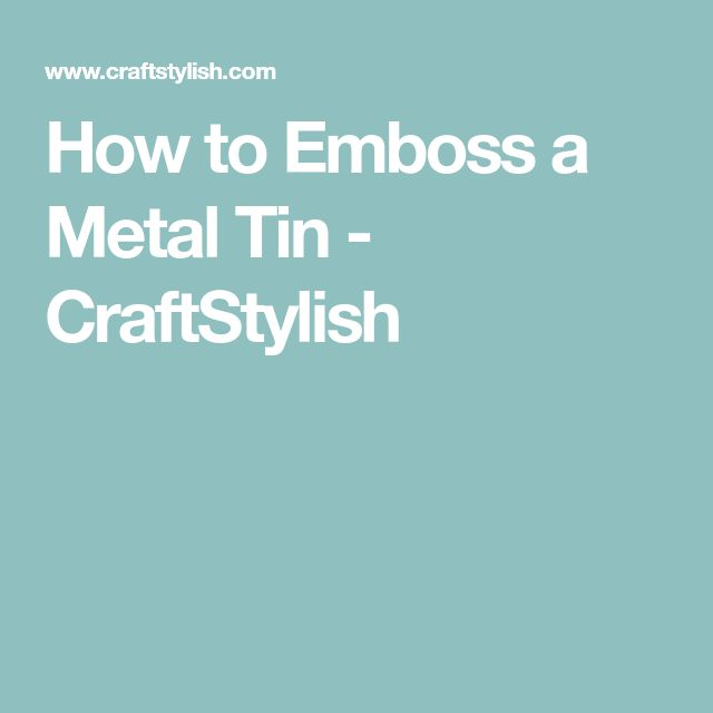 How to Emboss a Metal Tin - CraftStylish