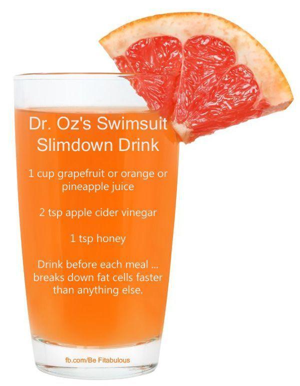 Dr. Oz/s Swimsuit Slimdown drink - orange, pineapple or grapefruit juice, apple cider vinegar and honey. I think I can do this!