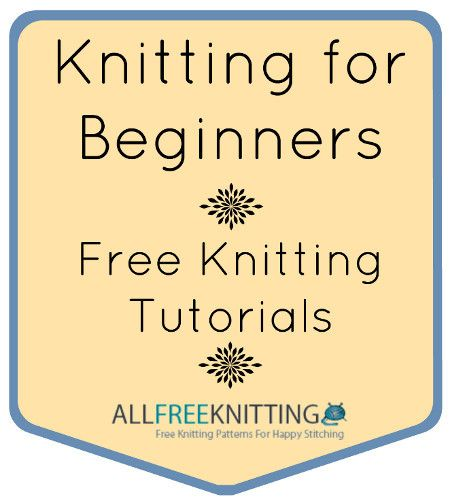 Knitting for Beginners: A Collection of Free Knitting Tutorials