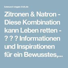 Zitronen & Natron - Diese Kombination kann Leben retten - ☼ ✿ ☺ Informationen und Inspirationen für ein Bewusstes, Veganes und (F)rohes Leben ☺ ✿ ☼