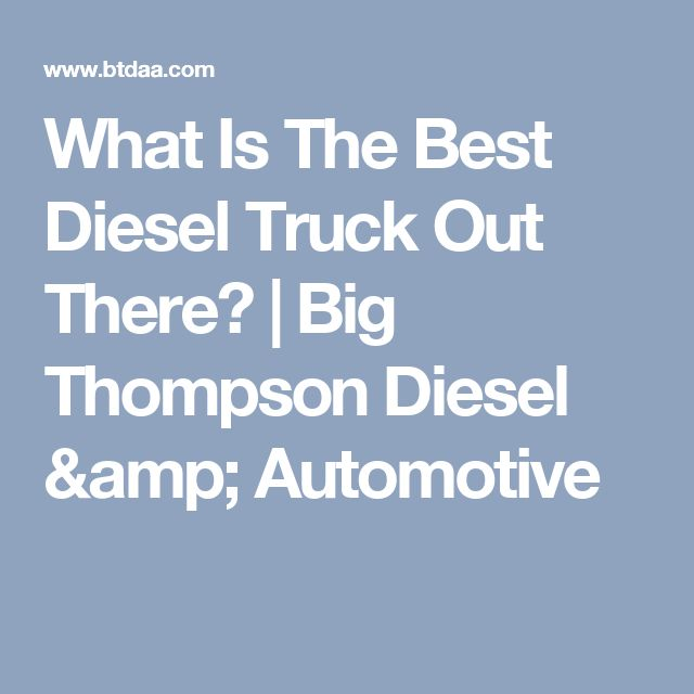 What Is The Best Diesel Truck Out There? | Big Thompson Diesel & Automotive