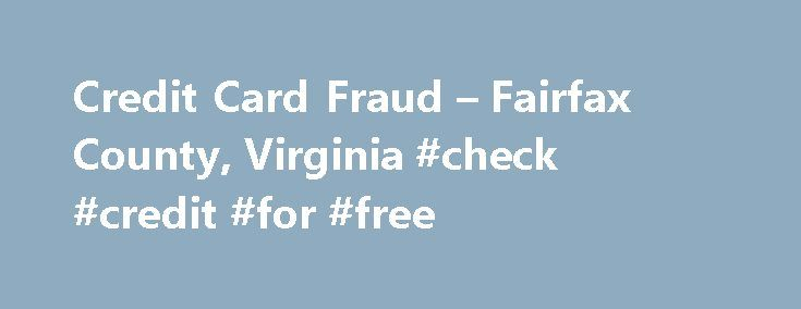 Credit Card Fraud – Fairfax County, Virginia #check #credit #for #free http://credits.remmont.com/credit-card-fraud-fairfax-county-virginia-check-credit-for-free/  #credit card report # Credit Card Fraud Did you know that the definition of Credit Card includes credit cards, debit cards, ATM cards, store credit cards, gift cards, or any account number given to you for the purposes of supplying…  Read moreThe post Credit Card Fraud – Fairfax County, Virginia #check #credit #for #free appeared…